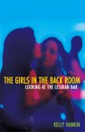 Girls in the Back Room: Looking at the Lesbian Bar