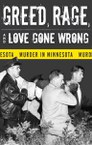 Greed, Rage, and Love Gone Wrong: Murder in Minnesota
