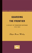 Guarding the Frontier: A Study of Frontier Defense, 1815-1825