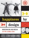 Happiness by Design: Modernism and Media in the Eames Era