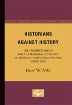 Historians Against History: The Frontier Thesis and the National Covenant in American Historical Writing Since 1830