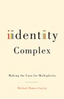 Identity Complex: Making the Case for Multiplicity