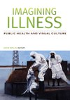 Imagining Illness: Public Health and Visual Culture