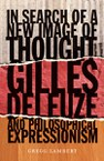 In Search of a New Image of Thought: Gilles Deleuze and Philosophical Expressionism