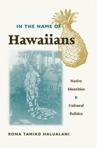 In the Name of Hawaiians: Native Identities and Cultural Politics