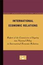 International Economic Relations: Report of the Commission of inquiry into National Policy in International Economic Relations