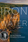 Iron and Water: My Life Protecting Minnesota's Environment