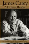 James Carey: A Critical Reader
