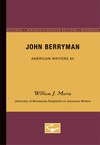 John Berryman - American Writers 85: University of Minnesota Pamphlets on American Writers