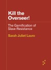 Kill the Overseer!: The Gamification of Slave Resistance