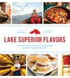 Lake Superior Flavors: A Field Guide to Food and Drink along the Circle Tour