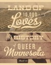 Land of 10,000 Loves: A History of Queer Minnesota