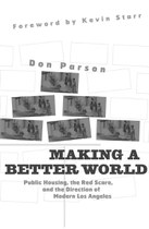Making a Better World: Public Housing, the Red Scare, and the Direction of Modern Los Angeles