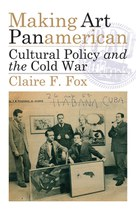Making Art Panamerican: Cultural Policy and the Cold War