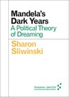 Mandela's Dark Years: A Political Theory of Dreaming