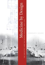 Medicine by Design: The Architect and the Modern Hospital, 1893–1943