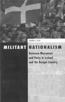 Militant Nationalism: Between Movement and Party in Ireland and the Basque Country