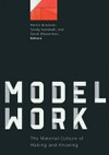 Modelwork: The Material Culture of Making and Knowing