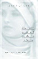 Modernity, Islam, and Secularism in Turkey: Bodies, Places, and Time