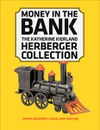 Money in the Bank: The Katherine Kierland Herberger Collection