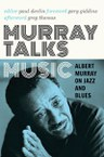Murray Talks Music: Albert Murray on Jazz and Blues
