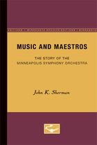 Music and Maestros: The Story of the Minneapolis Symphony Orchestra