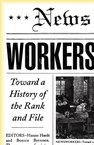 Newsworkers: Toward a History of the Rank and File