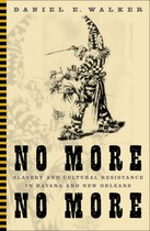 No More, No More: Slavery and Cultural Resistance in Havana and New Orleans
