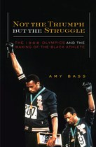 Not the Triumph but the Struggle: The 1968 Olympics and the Making of the Black Athlete