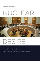 Nuclear Desire: Power and the Postcolonial Nuclear Order