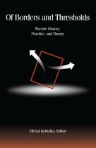 Of Borders and Thresholds: Theatre History, Practice, and Theory