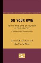 On Your Own: How to Take Care of Yourself in Wild Country, a Manual for Field and Service Men