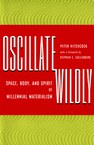 Oscillate Wildly: Space, Body, and Spirit of Millennial Materialism