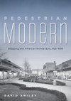 Pedestrian Modern: Shopping and American Architecture, 1925–1956