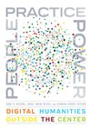 People, Practice, Power: Digital Humanities outside the Center