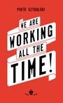 Piotr Szyhalski: We Are Working All the Time!