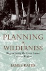 Planning a Wilderness: Regenerating the Great Lakes Cutover Region