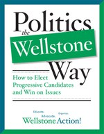 Politics the Wellstone Way: How to Elect Progressive Candidates and Win on Issues
