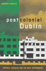 Postcolonial Dublin: Imperial Legacies and the Built Environment
