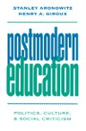 Postmodern Education: Politics, Culture, and Social Criticism