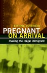 Pregnant on Arrival: Making the Illegal Immigrant