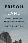 Prison Land: Mapping Carceral Power across Neoliberal America