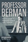 Professor Berman: The Last Lecture of Minnesota's Greatest Public Historian