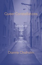 Queer Constellations: Subcultural Space in the Wake of the City