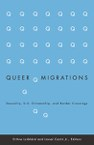 Queer Migrations: Sexuality, U.S. Citizenship, and Border Crossings