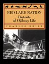 Red Lake Nation: Portraits of Ojibway Life