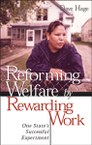 Reforming Welfare by Rewarding Work: One State's Successful Experiment