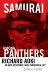 Samurai among Panthers: Richard Aoki on Race, Resistance, and a Paradoxical Life