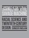 Savage Mind to Savage Machine: Racial Science and Twentieth-Century Design