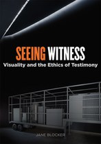 Seeing Witness: Visuality and the Ethics of Testimony
